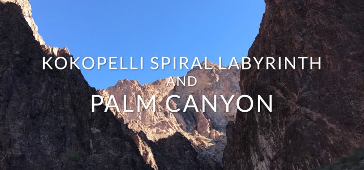 Kokopelli Spiral Labyrinth and Palm Canyon Hike (VIDEO)